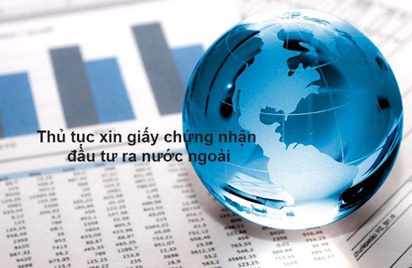thu-tuc-xin-giay-chung-nhan-dau-tu-ra-nuoc-ngoai-theo-quy-dinh-cua-luat-dau-tu-2020