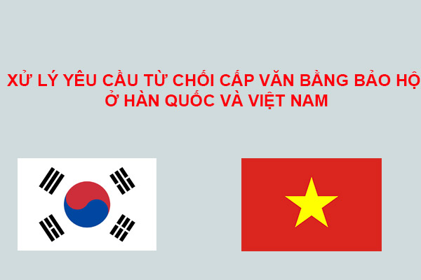 Xu Li Yeu Cau Tu Choi Cap Van Bang Bao Ho O Han Quoc Va Viet Nam