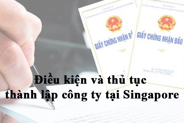 Điều kiện và thủ tục thành lập công ty tại Singapore