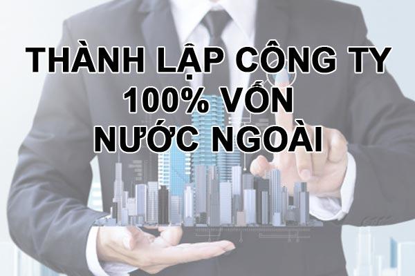 Thanh Lap Cong Ty 100% Von Nuoc Ngoai